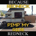 Because Redneck Camper