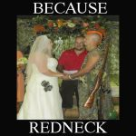 Because Redneck Nuptials