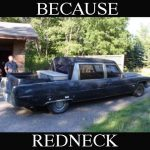 Because Redneck Pickup Hearse