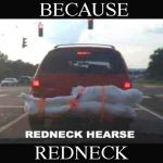Because Redneck Tailgate Hearse