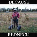 Because Redneck Walker