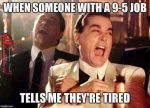 9 to 5 Job Meme image - goodfellas laughmng