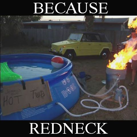 Because Redneck Hot Tub